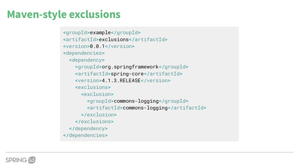 Maven-style exclusions <groupId>example</groupI...