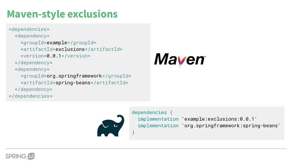 Maven-style exclusions <dependencies> <dependen...
