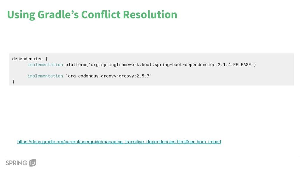 Using Gradle's Conflict Resolution https://docs...
