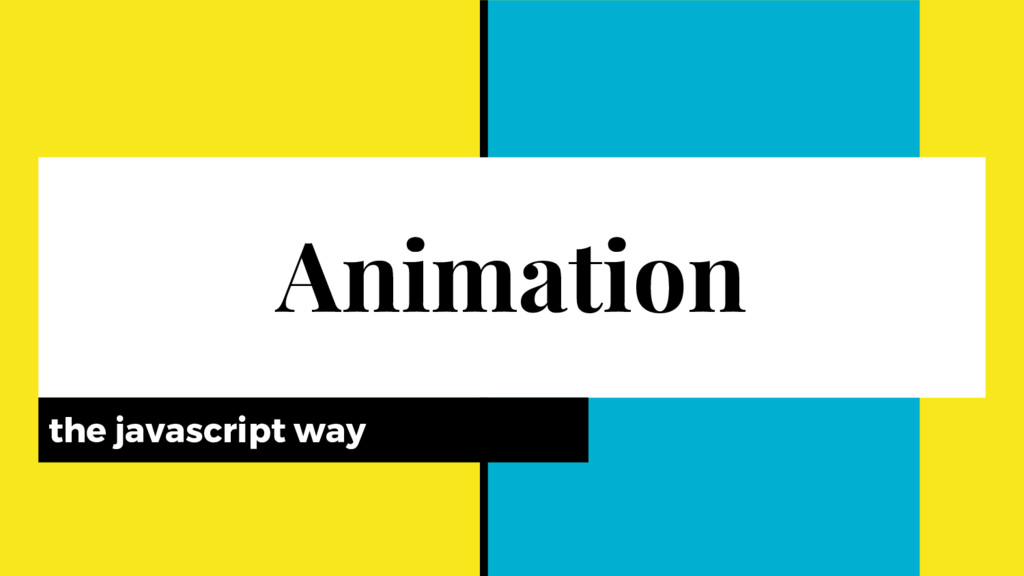 Animation the javascript way