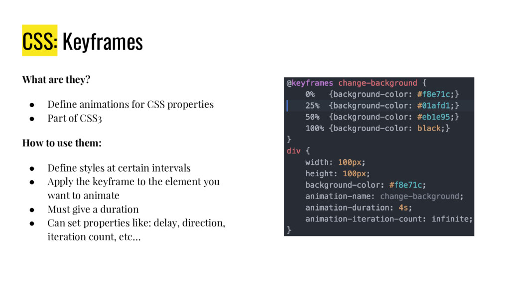 CSS: Keyframes What are they? ● Define animatio...