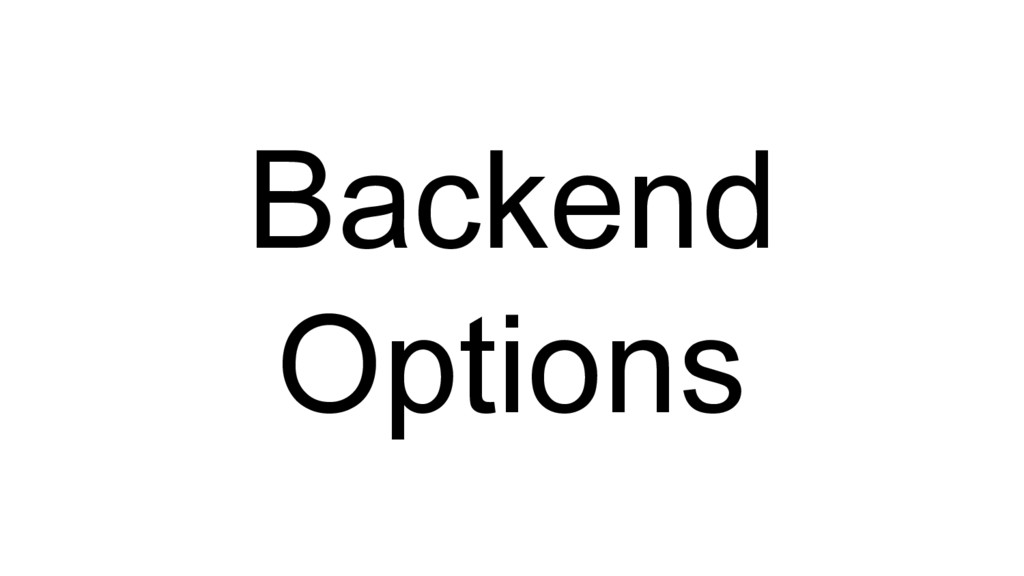 Backend Options