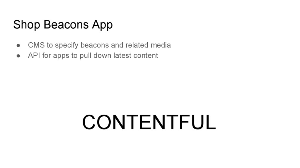 Shop Beacons App ● CMS to specify beacons and r...