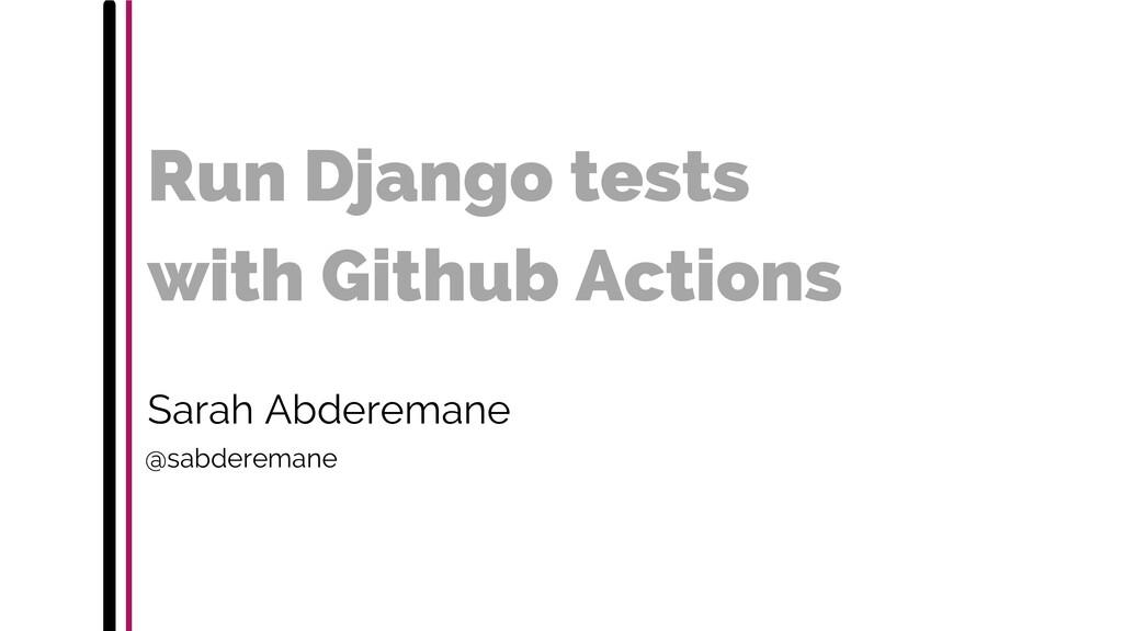 Run Django tests with Github Actions Sarah Abde...