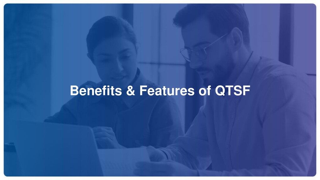 Benefits & Features of QTSF