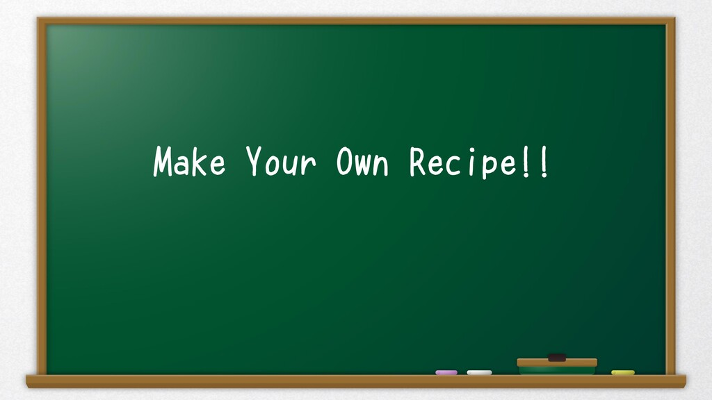 Make Your Own Recipe!!