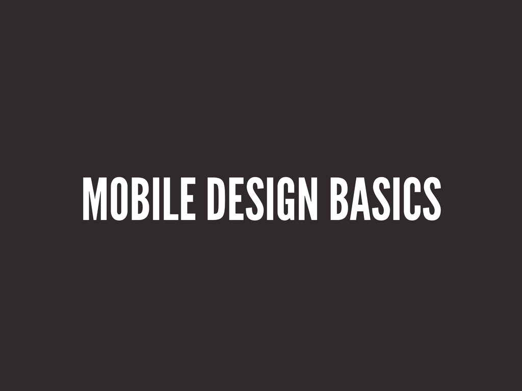 MOBILE DESIGN BASICS