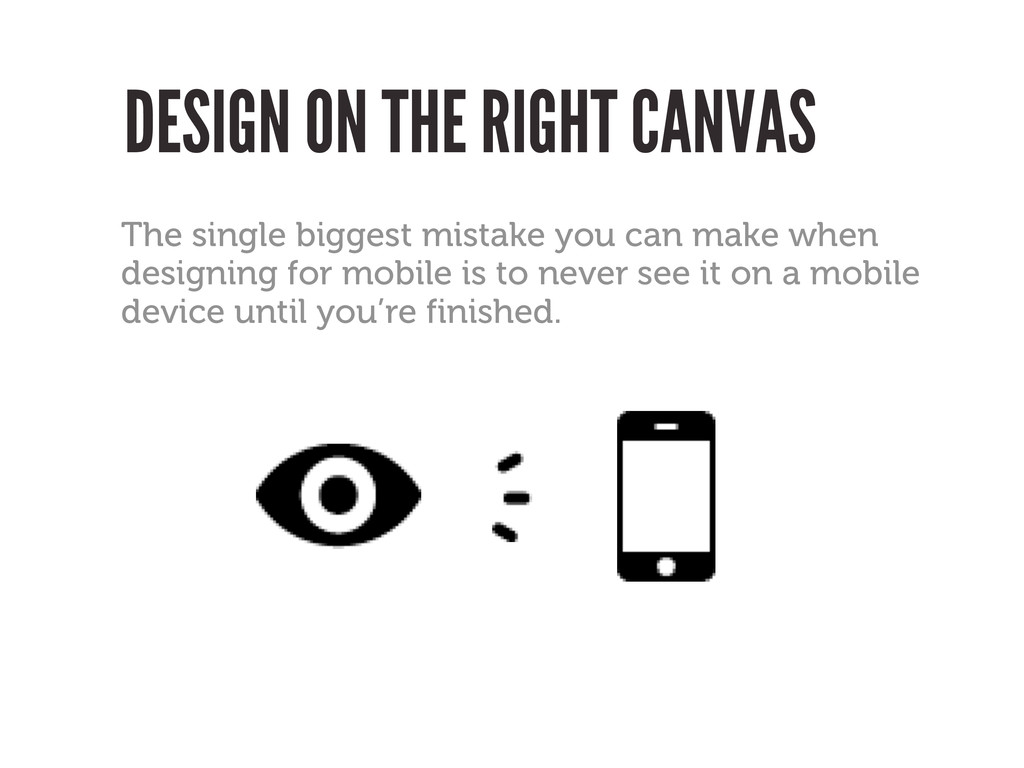 DESIGN ON THE RIGHT CANVAS The single biggest m...