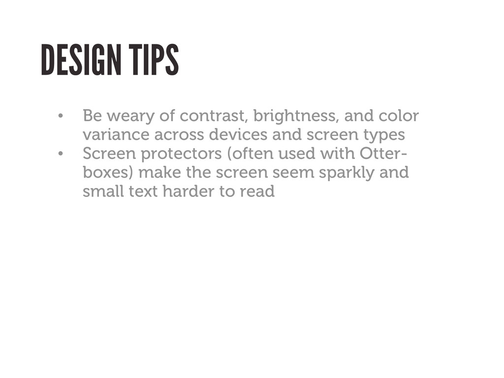 DESIGN TIPS • Be weary of contrast, brightness,...