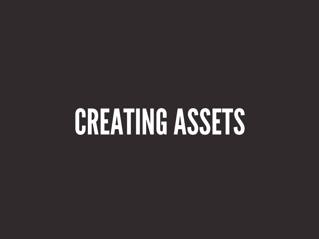 CREATING ASSETS