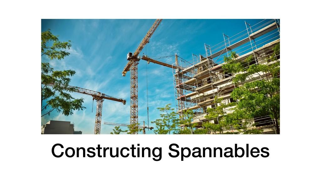 Constructing Spannables