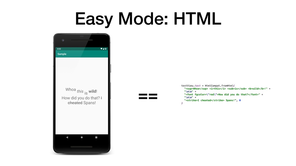 Easy Mode: HTML == textView.text = HtmlCompat.f...