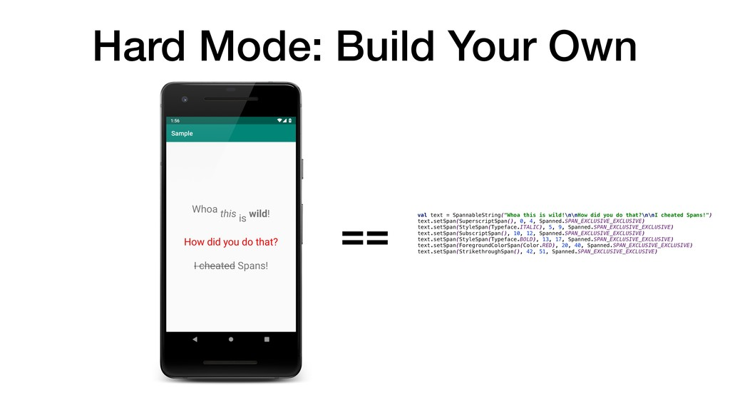 Hard Mode: Build Your Own == val text = Spannab...