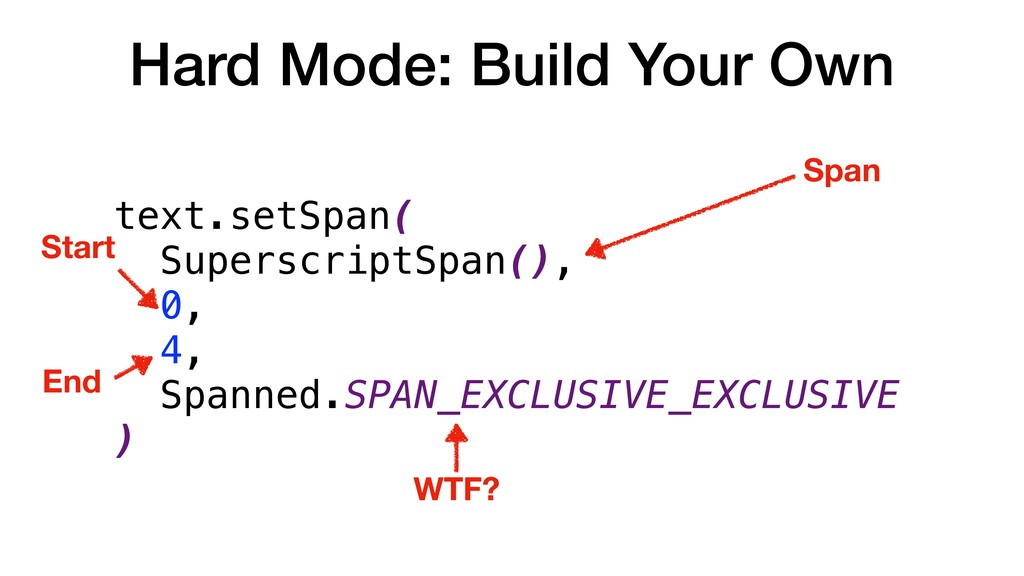 Hard Mode: Build Your Own text.setSpan( Supersc...