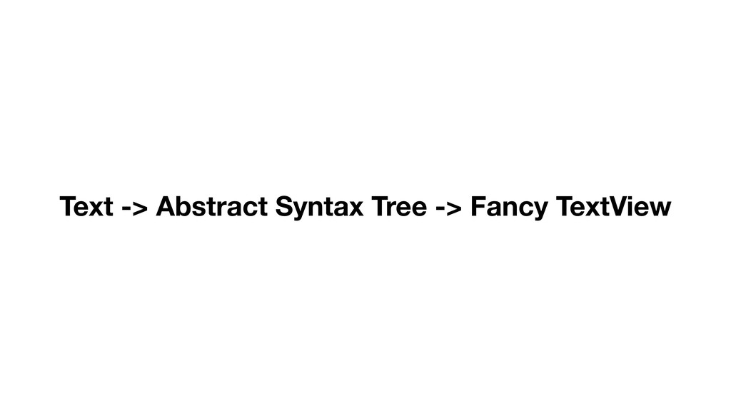 Text -> Abstract Syntax Tree -> Fancy TextView