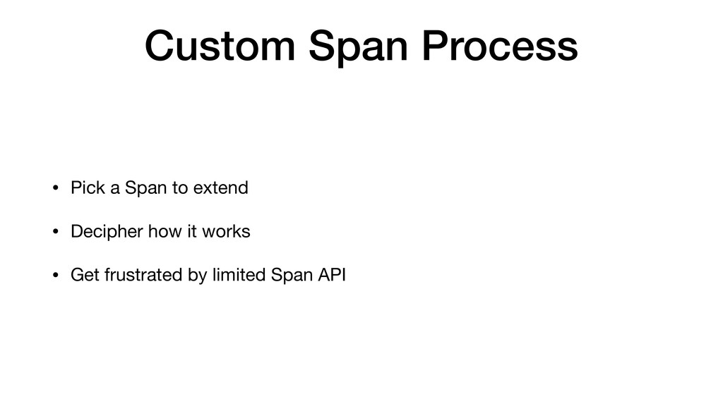 Custom Span Process • Pick a Span to extend  • ...