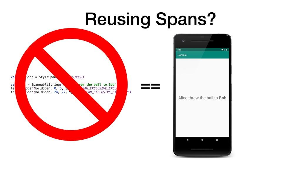 Reusing Spans? val boldSpan = StyleSpan(Typefac...