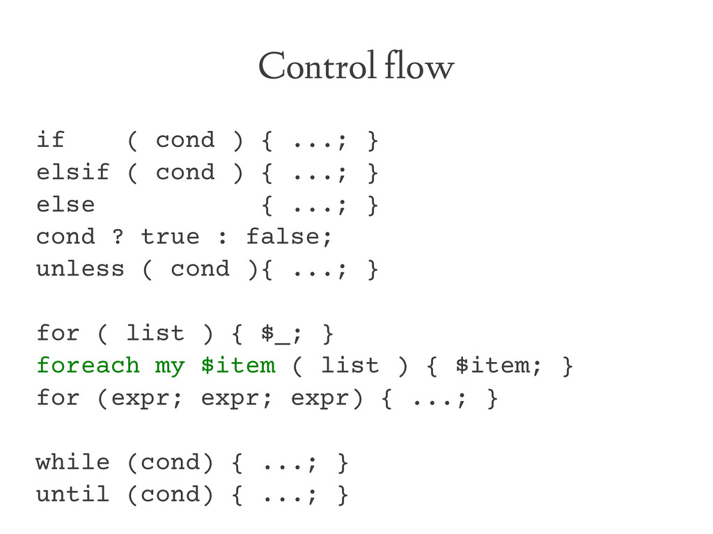Control flow if ( cond ) { ...; } elsif ( cond ...