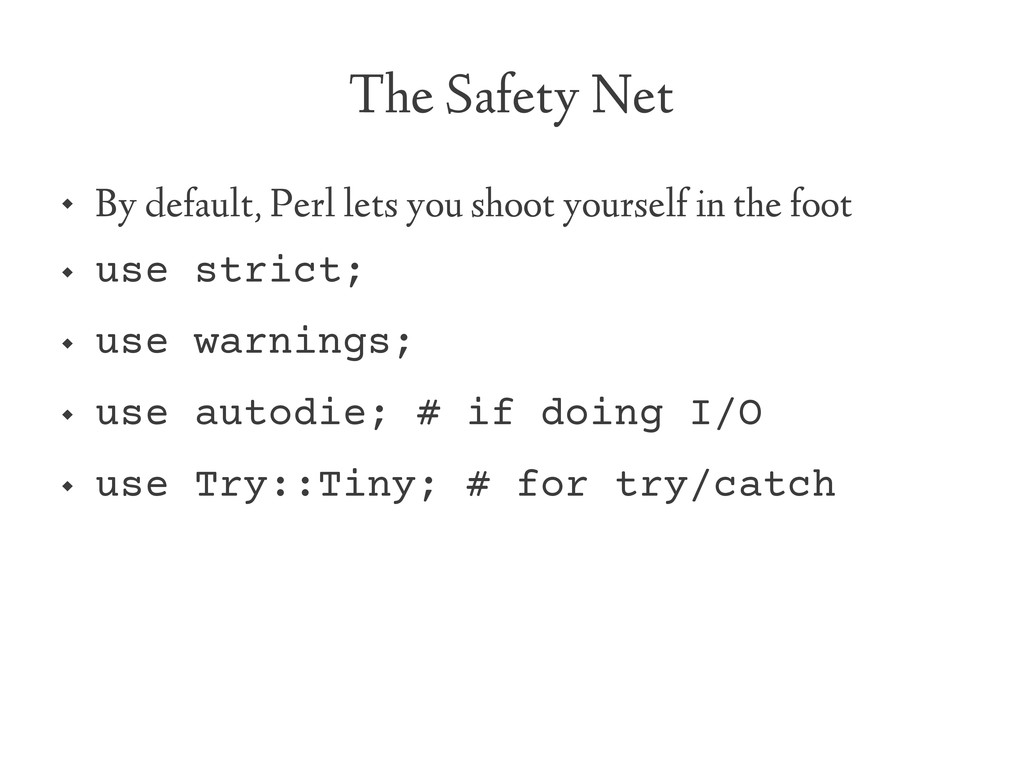 The Safety Net  By default, Perl lets you shoo...