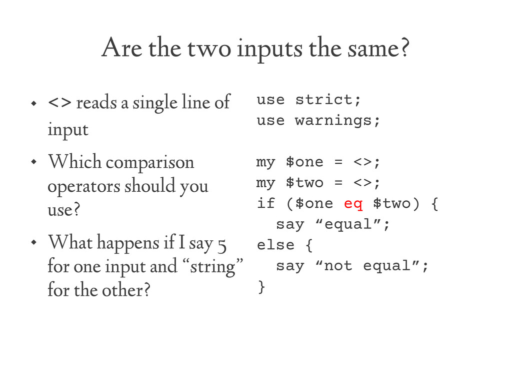 Are the two inputs the same?  <> reads a singl...