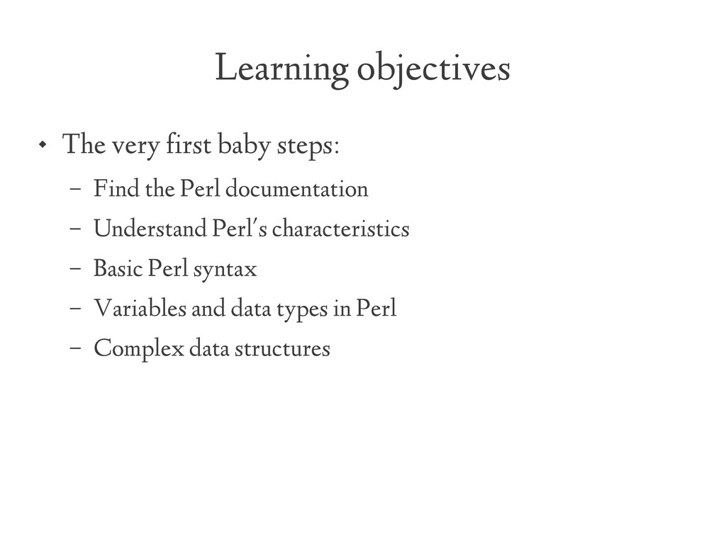 Learning objectives  The very first baby steps...