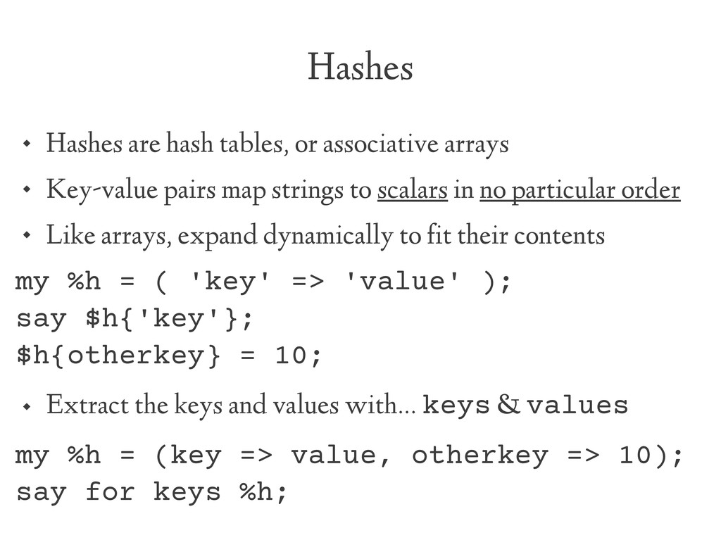 Hashes  Hashes are hash tables, or associative...