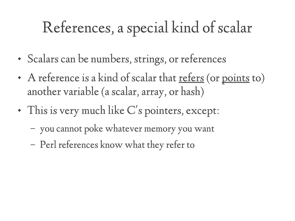 References, a special kind of scalar  Scalars ...