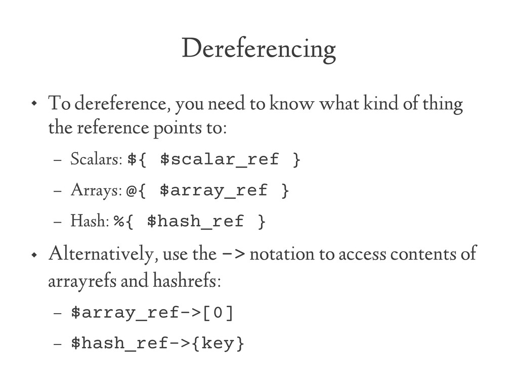 Dereferencing  To dereference, you need to kno...