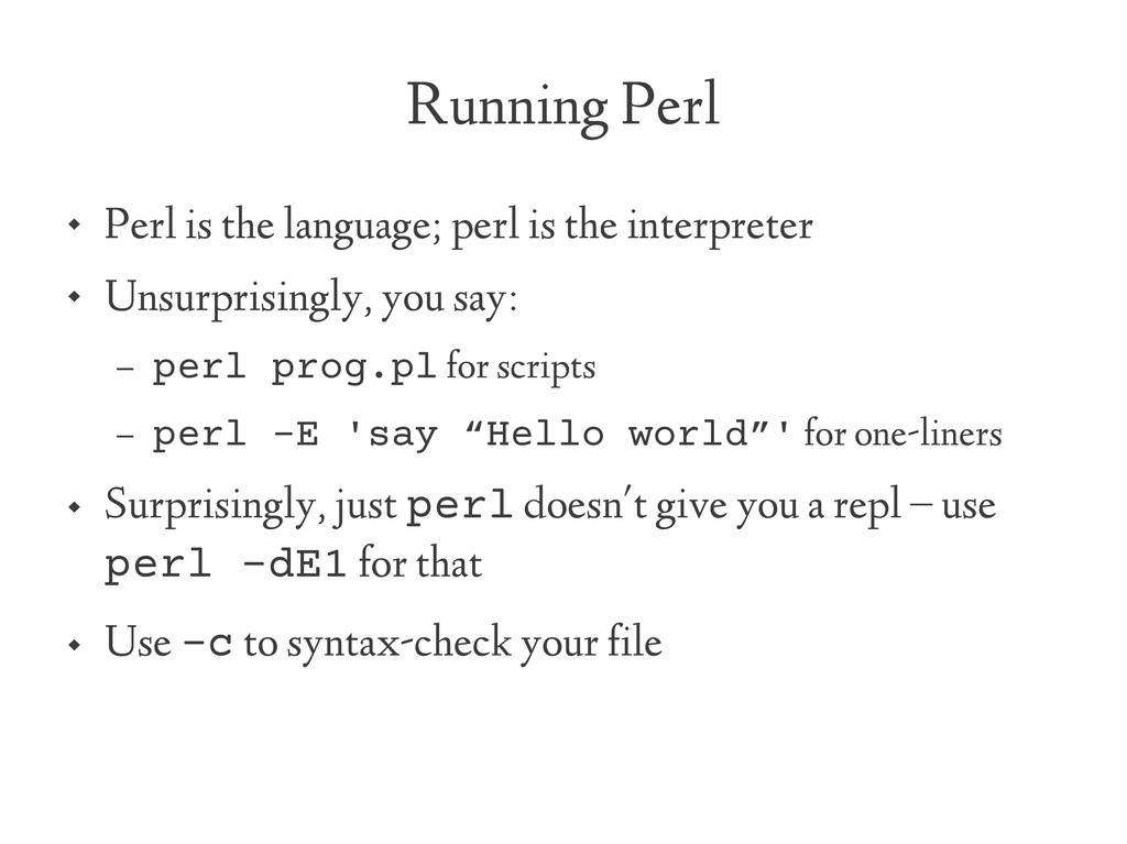 Running Perl  Perl is the language; perl is th...