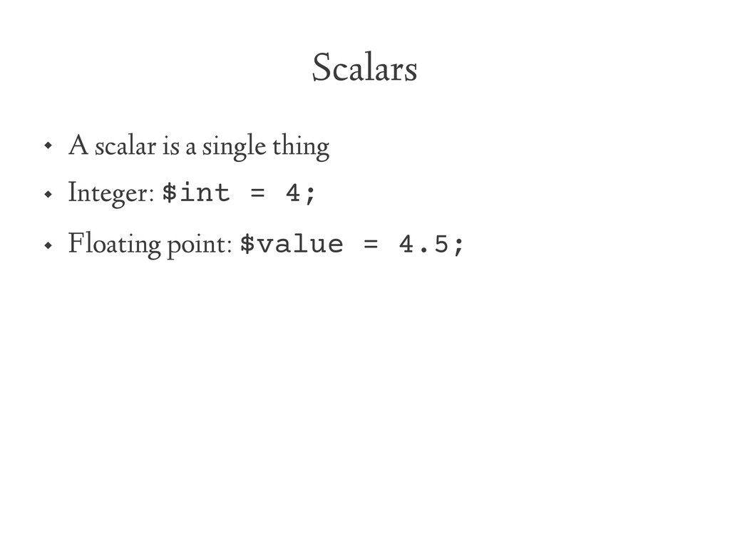 Scalars  A scalar is a single thing  Integer:...