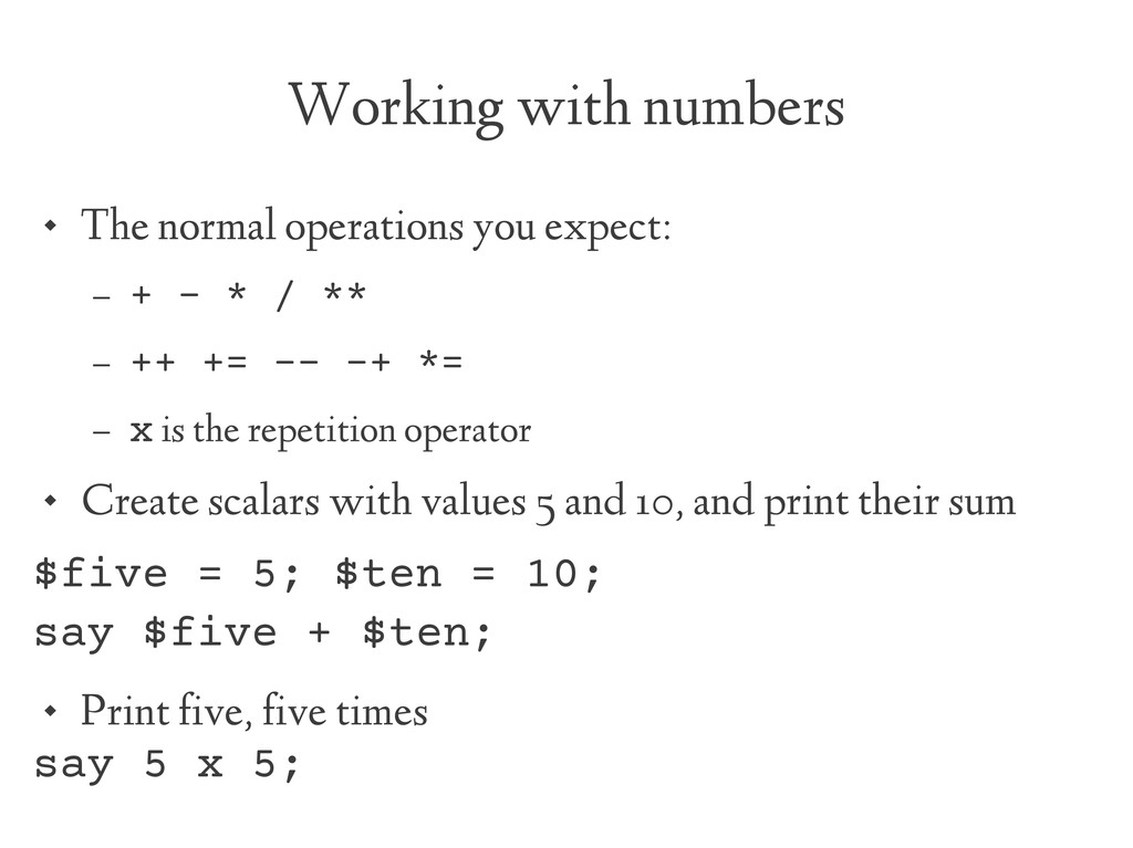 Working with numbers  The normal operations yo...