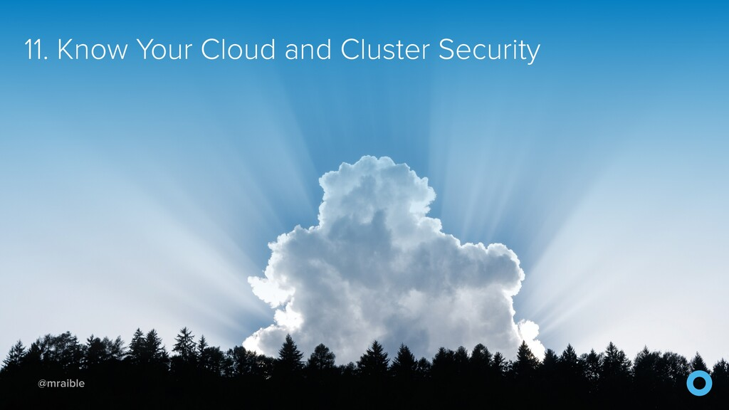 @mraible 11. Know Your Cloud and Cluster Securi...