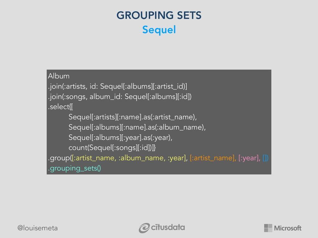 @louisemeta GROUPING SETS Sequel Album .join(:a...