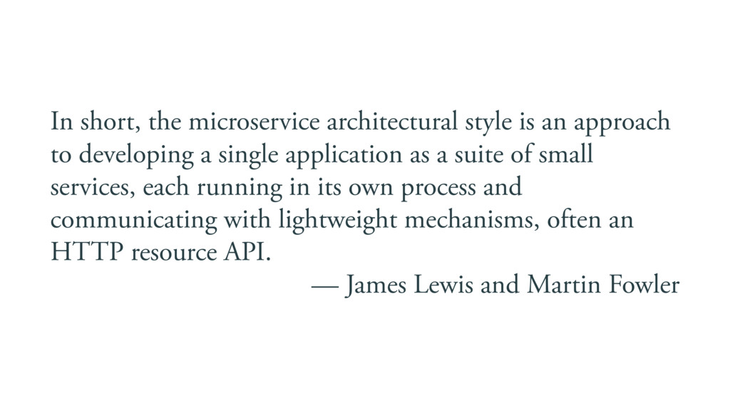 In short, the microservice architectural style ...