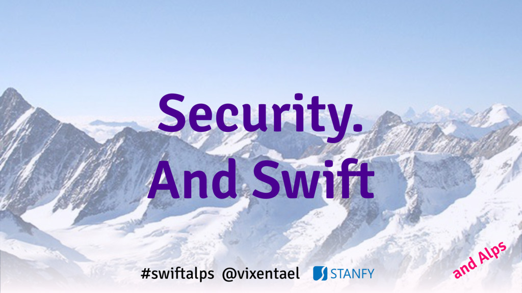Security. And Swift #swiftalps @vixentael and A...