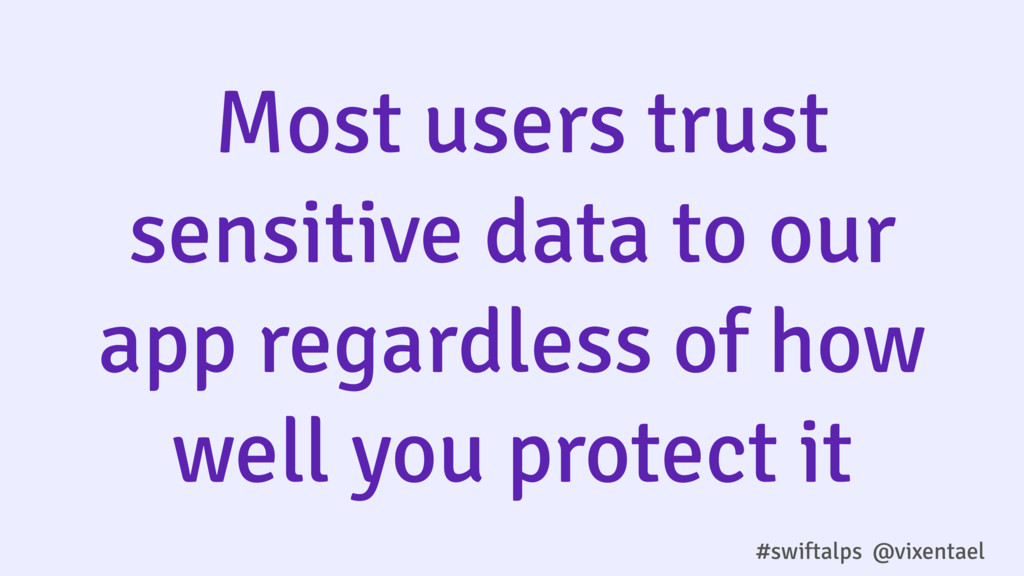 Most users trust sensitive data to our app rega...