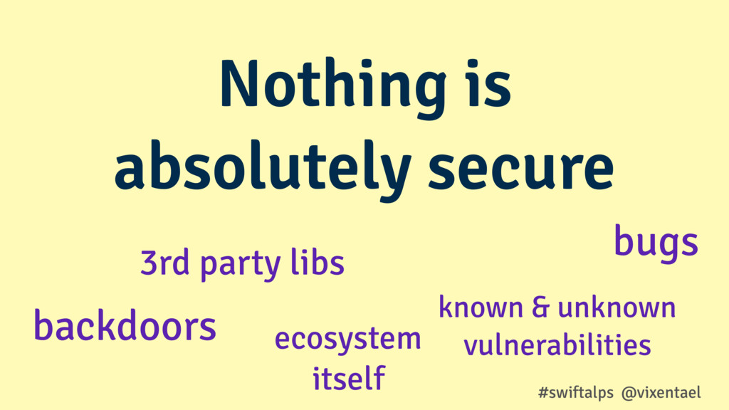 Nothing is absolutely secure #swiftalps @vixent...