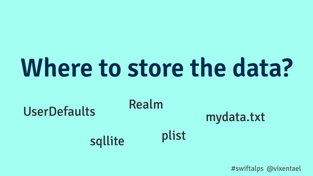 #swiftalps @vixentael Where to store the data? ...
