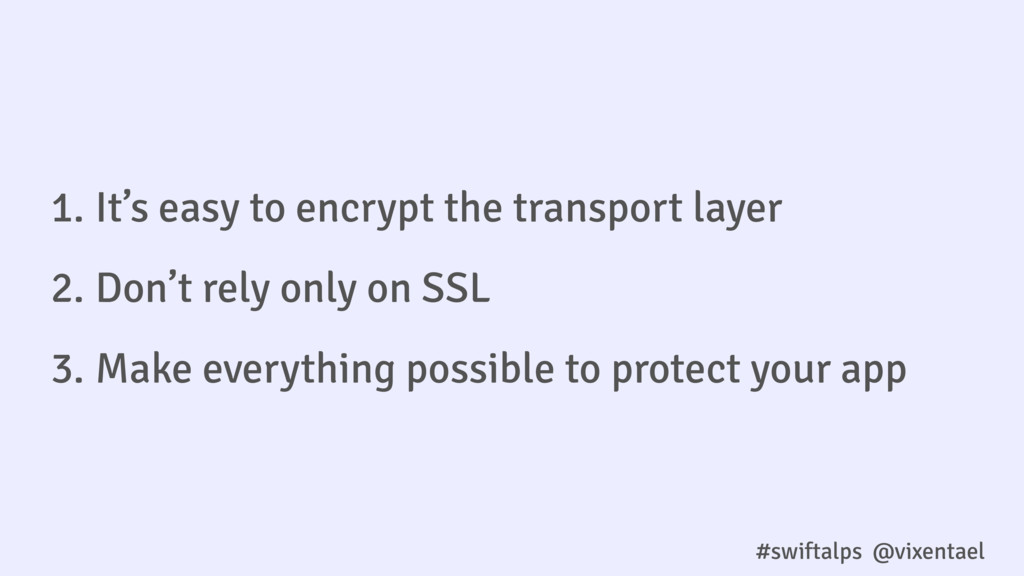 #swiftalps @vixentael 1. It's easy to encrypt t...