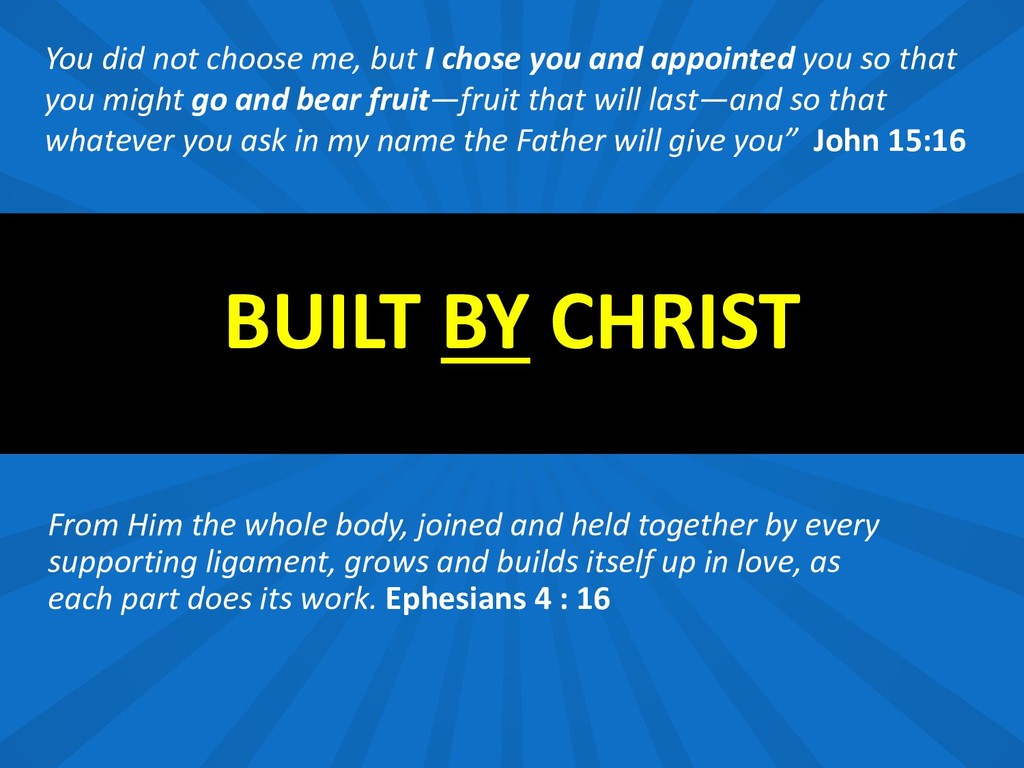 BUILT BY CHRIST From Him the whole body, joined...
