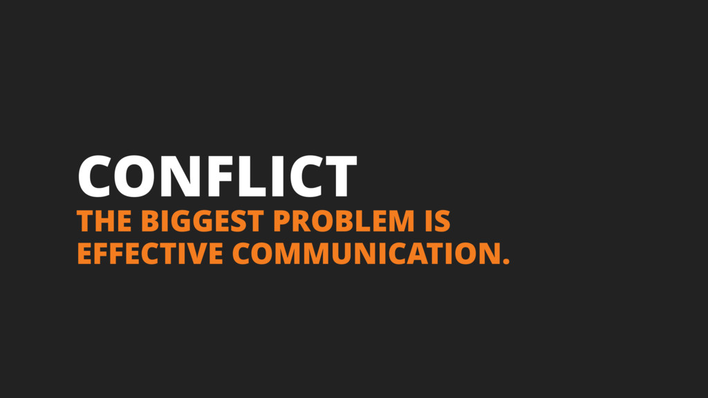 CONFLICT THE BIGGEST PROBLEM IS EFFECTIVE COMMU...