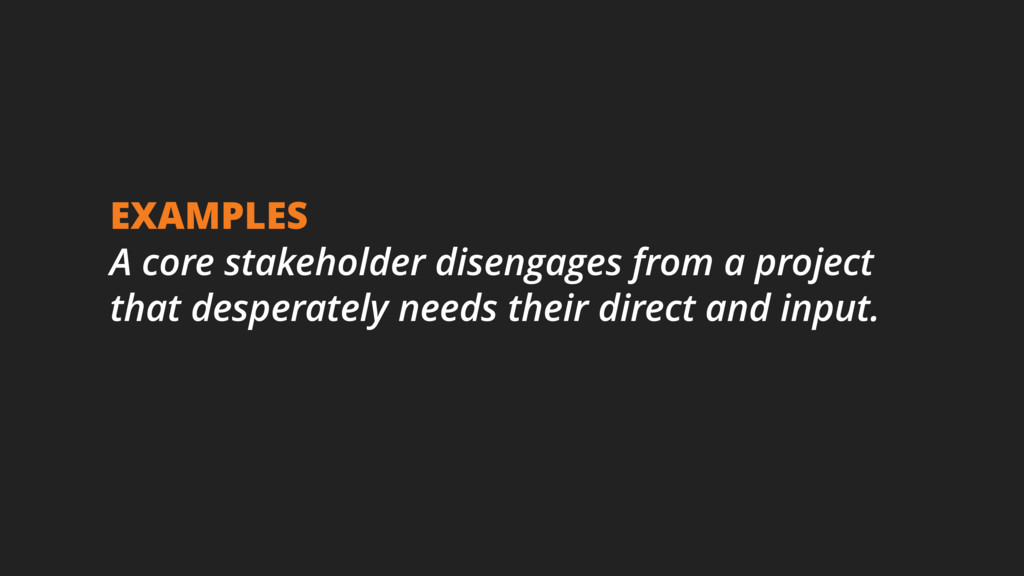 EXAMPLES A core stakeholder disengages from a p...