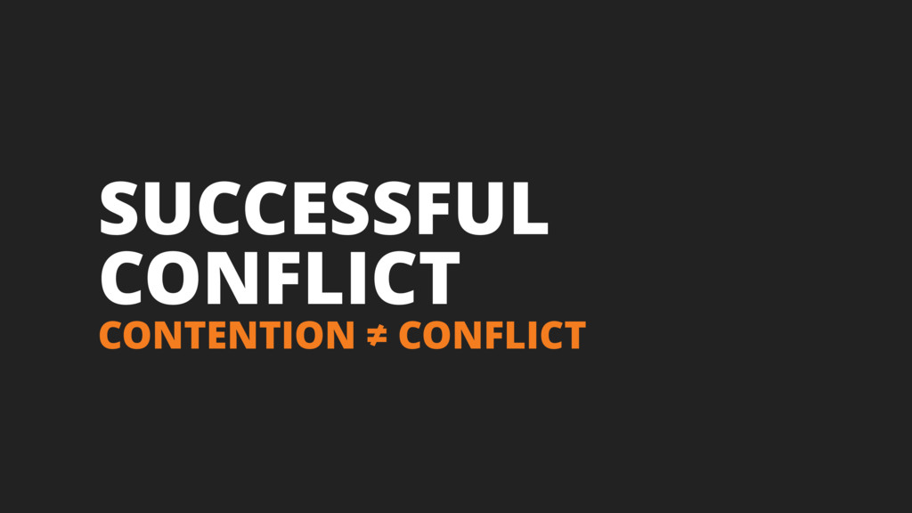 SUCCESSFUL CONFLICT CONTENTION ≠ CONFLICT