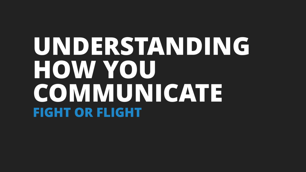 UNDERSTANDING HOW YOU COMMUNICATE FIGHT OR FLIG...
