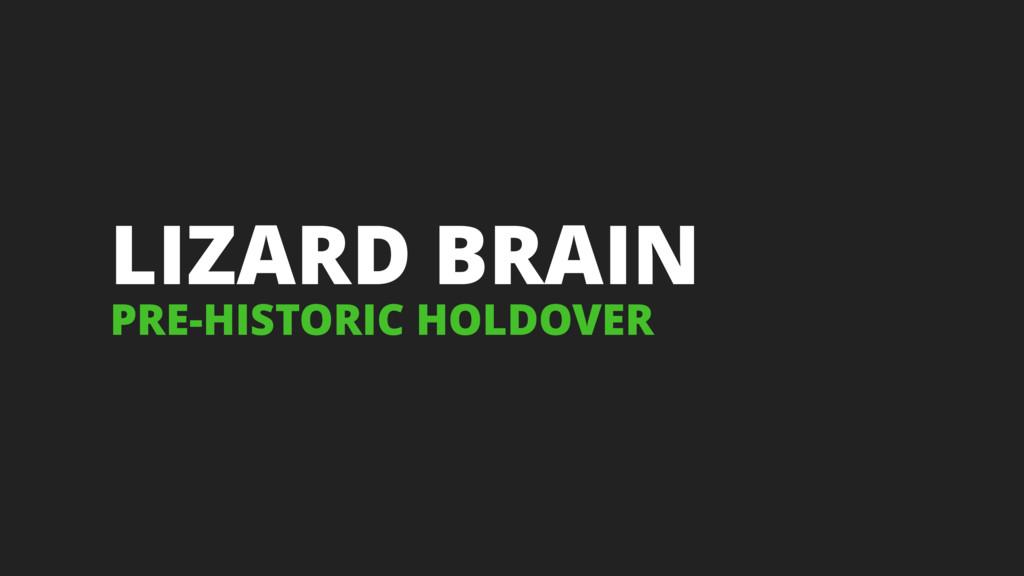 LIZARD BRAIN PRE-HISTORIC HOLDOVER