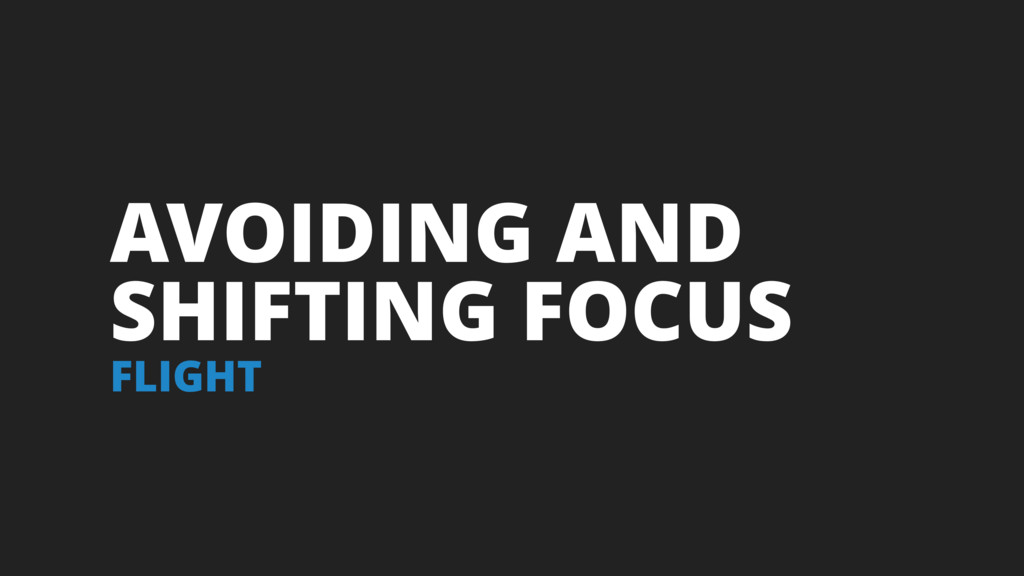 AVOIDING AND SHIFTING FOCUS FLIGHT