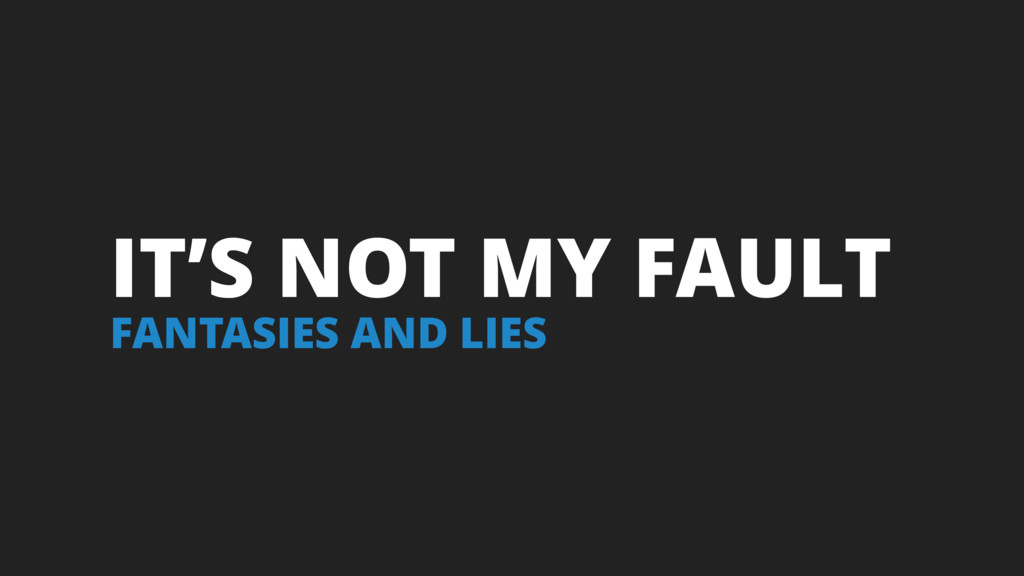 IT'S NOT MY FAULT FANTASIES AND LIES