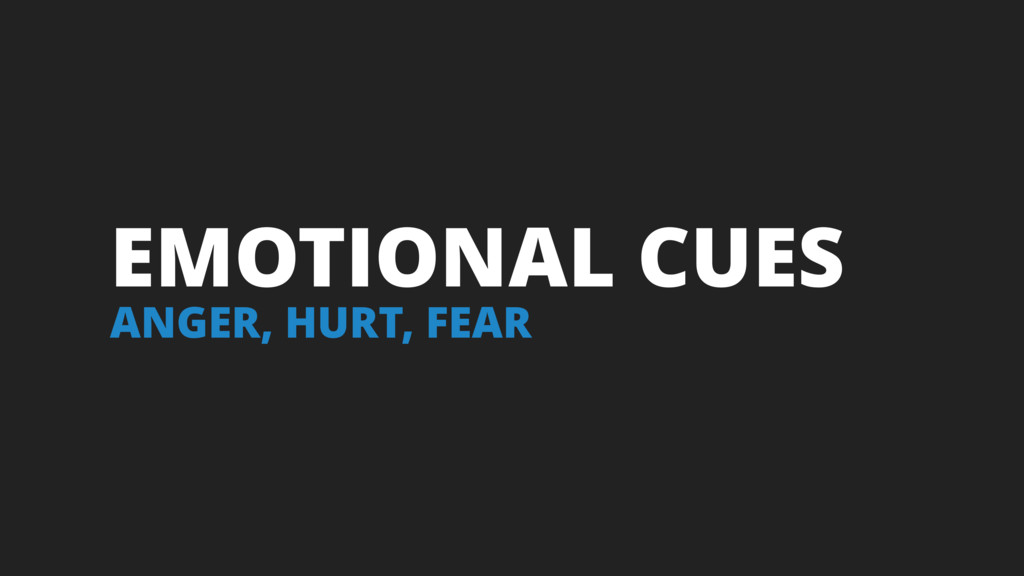 EMOTIONAL CUES ANGER, HURT, FEAR