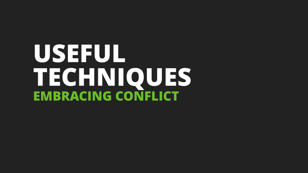 USEFUL TECHNIQUES EMBRACING CONFLICT