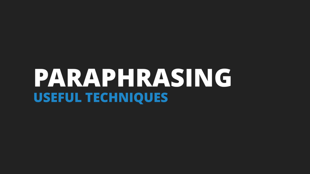 PARAPHRASING USEFUL TECHNIQUES